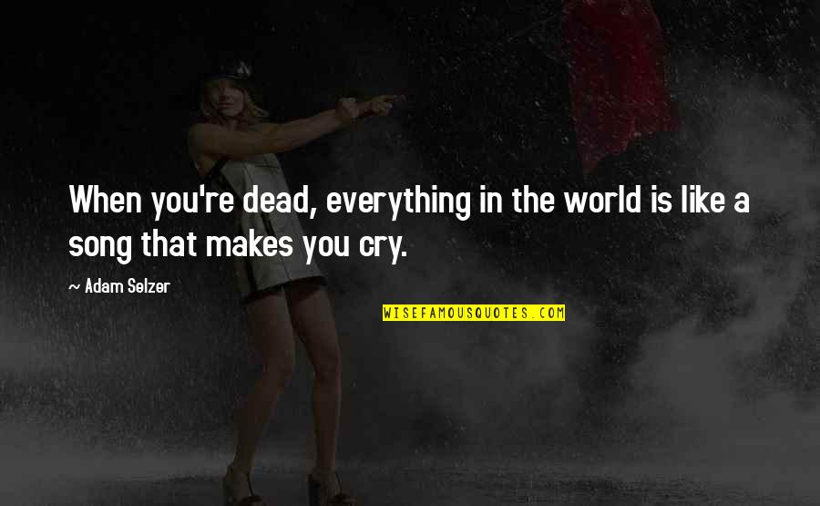 Positional Quotes By Adam Selzer: When you're dead, everything in the world is