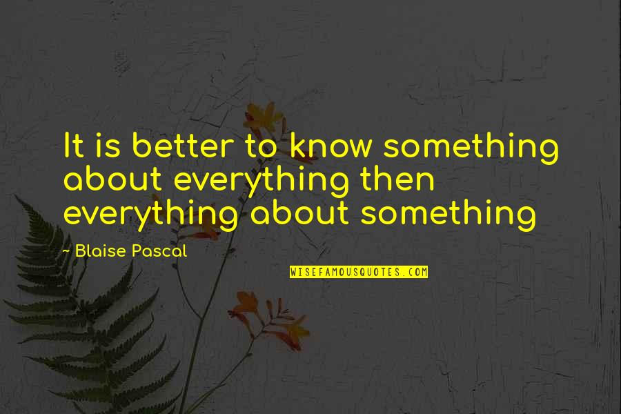 Positional Quotes By Blaise Pascal: It is better to know something about everything