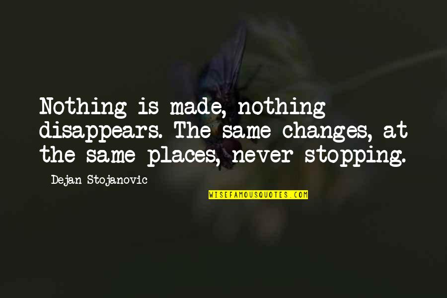 Positional Quotes By Dejan Stojanovic: Nothing is made, nothing disappears. The same changes,