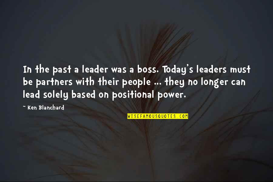 Positional Quotes By Ken Blanchard: In the past a leader was a boss.