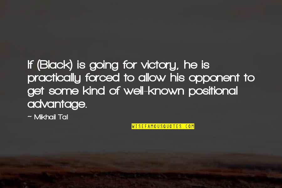 Positional Quotes By Mikhail Tal: If (Black) is going for victory, he is