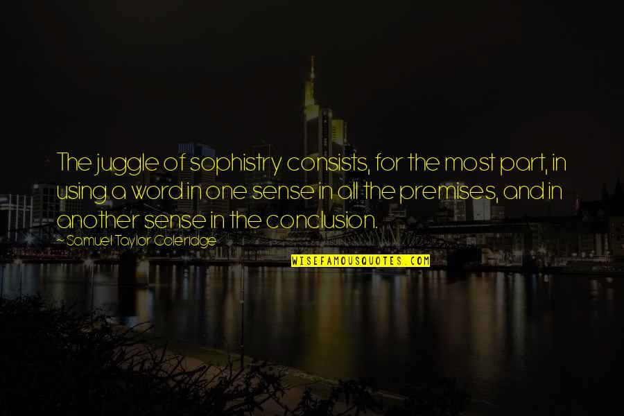 Positional Quotes By Samuel Taylor Coleridge: The juggle of sophistry consists, for the most