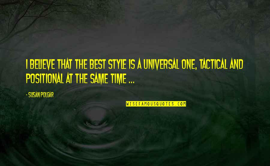 Positional Quotes By Susan Polgar: I believe that the best style is a