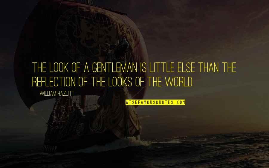 Positional Quotes By William Hazlitt: The look of a gentleman is little else