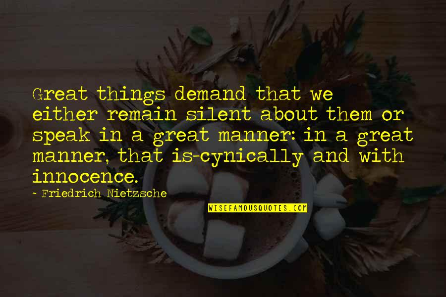 Positive Allergy Quotes By Friedrich Nietzsche: Great things demand that we either remain silent