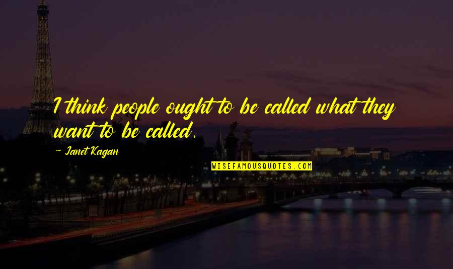 Positive Allergy Quotes By Janet Kagan: I think people ought to be called what