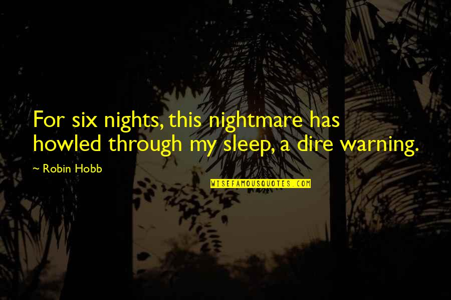Positive Allergy Quotes By Robin Hobb: For six nights, this nightmare has howled through