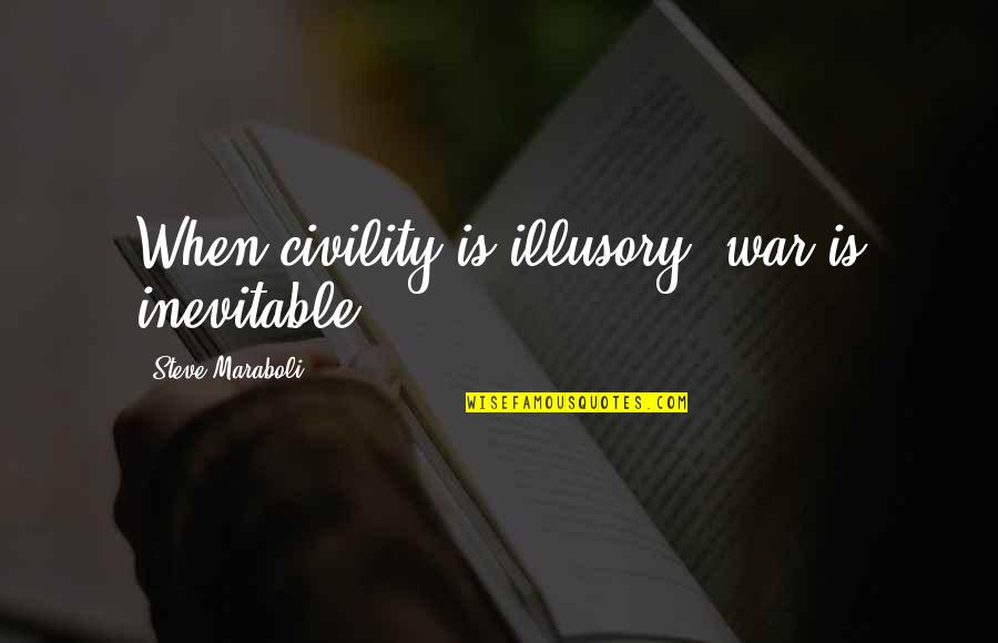 Positive Allergy Quotes By Steve Maraboli: When civility is illusory, war is inevitable.