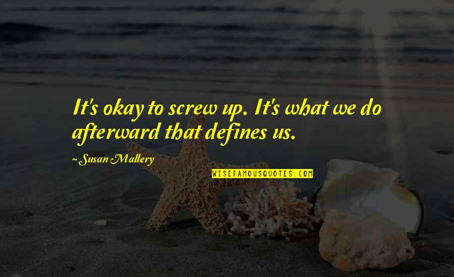 Positive Allergy Quotes By Susan Mallery: It's okay to screw up. It's what we