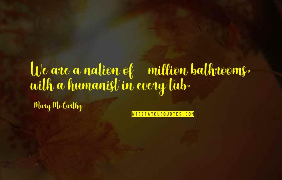 Positive Atomic Bomb Quotes By Mary McCarthy: We are a nation of 20 million bathrooms,