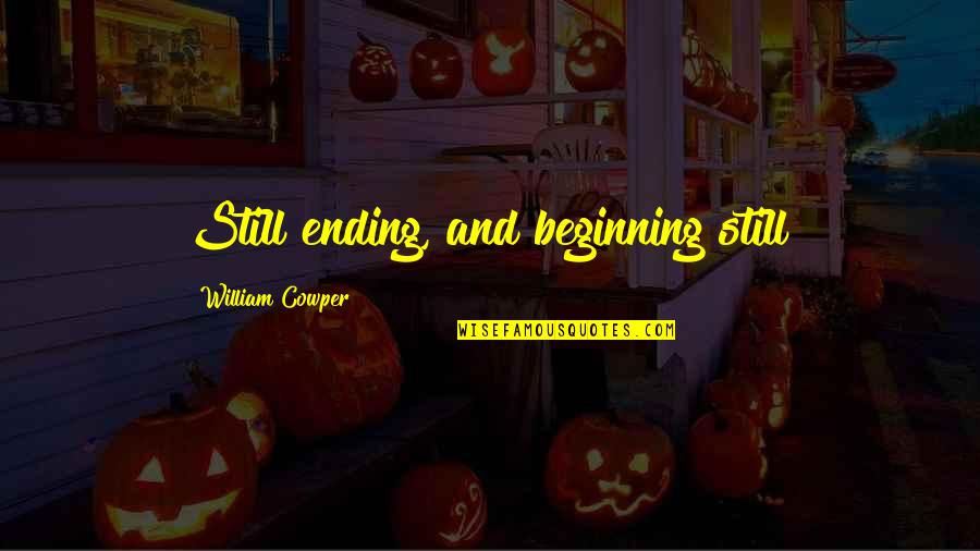 Positive Atomic Bomb Quotes By William Cowper: Still ending, and beginning still!