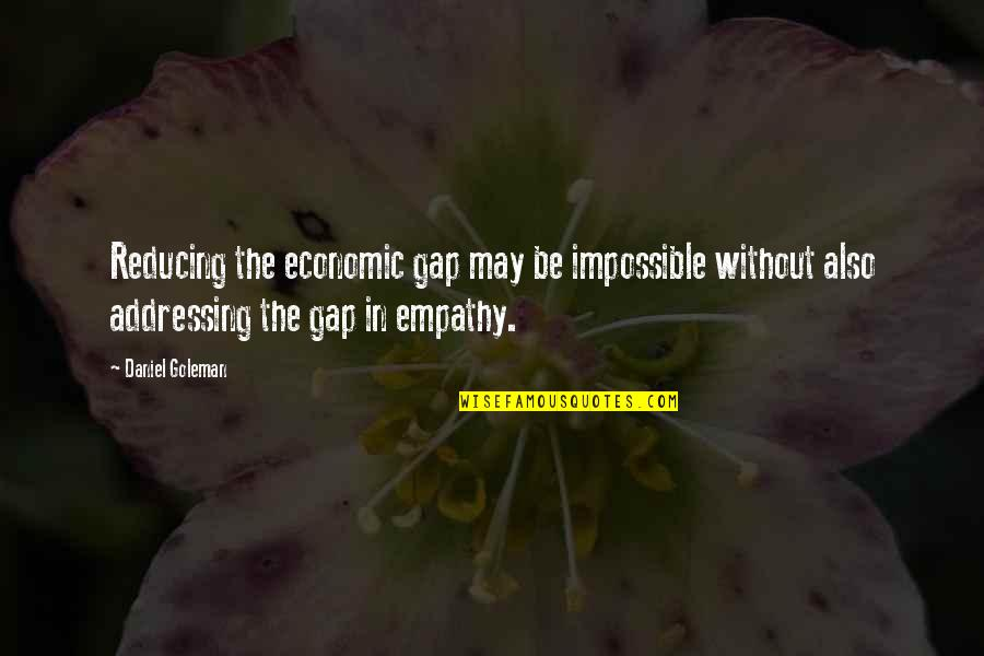 Positive Attitude Towards Others Quotes By Daniel Goleman: Reducing the economic gap may be impossible without