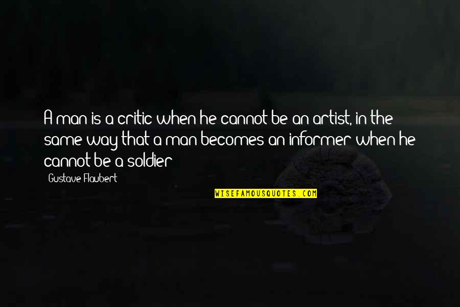 Positive Attitude Towards Others Quotes By Gustave Flaubert: A man is a critic when he cannot