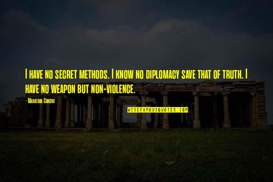 Positive Attitude Towards Others Quotes By Mahatma Gandhi: I have no secret methods. I know no
