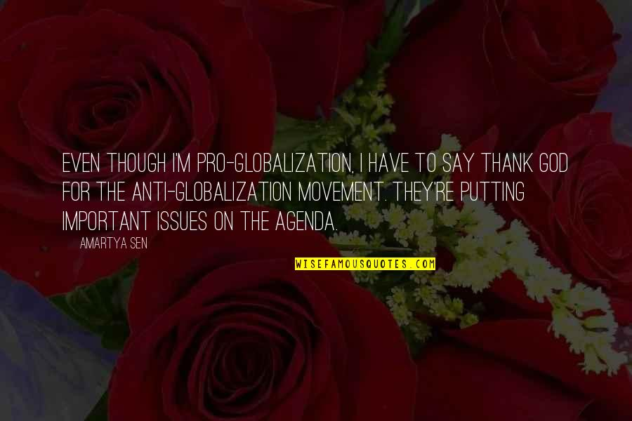 Positive Changes In Life Quotes By Amartya Sen: Even though I'm pro-globalization, I have to say