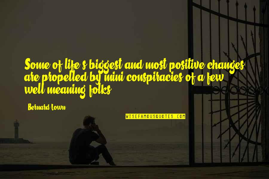 Positive Changes In Life Quotes By Bernard Lown: Some of life's biggest and most positive changes
