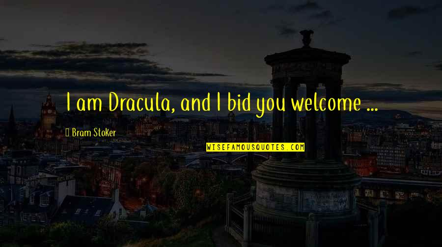 Positive Changes In Life Quotes By Bram Stoker: I am Dracula, and I bid you welcome