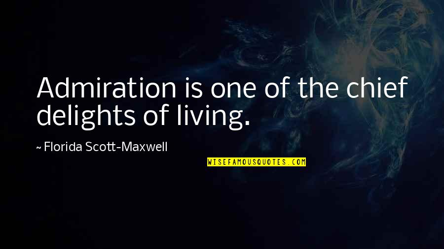 Positive Changes In Life Quotes By Florida Scott-Maxwell: Admiration is one of the chief delights of