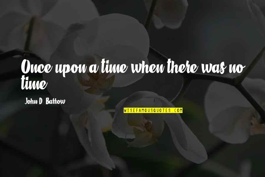Positive Changes In Life Quotes By John D. Barrow: Once upon a time when there was no