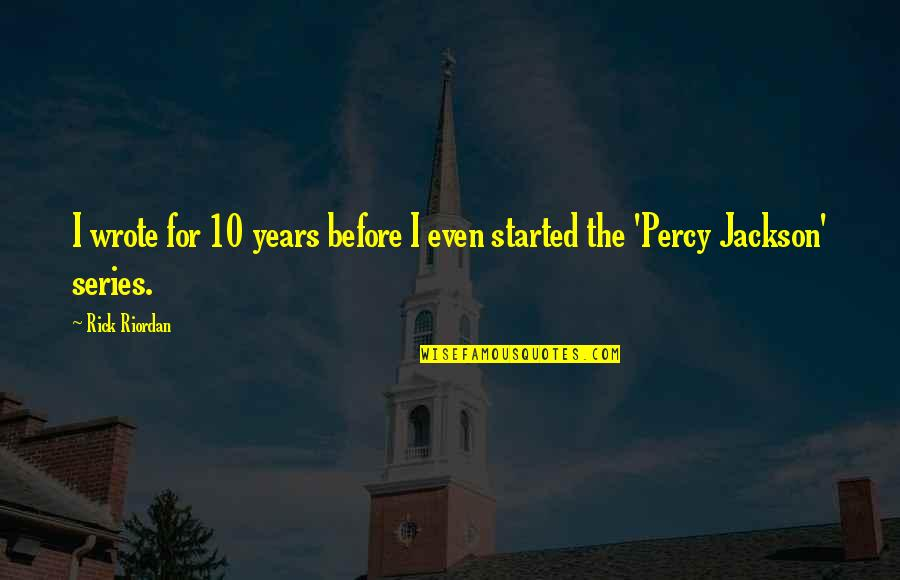 Positive Changes In Life Quotes By Rick Riordan: I wrote for 10 years before I even