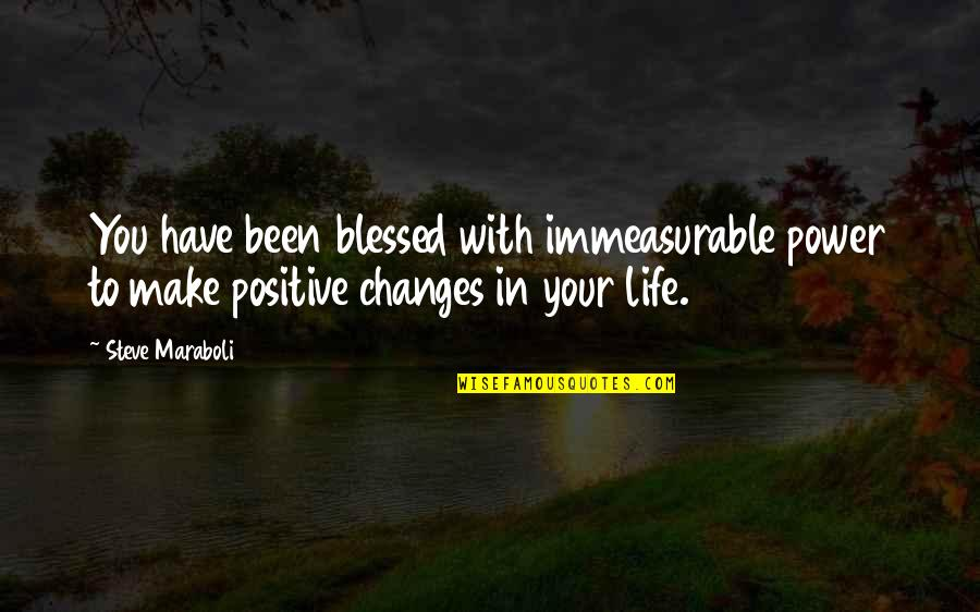 Positive Changes In Life Quotes By Steve Maraboli: You have been blessed with immeasurable power to