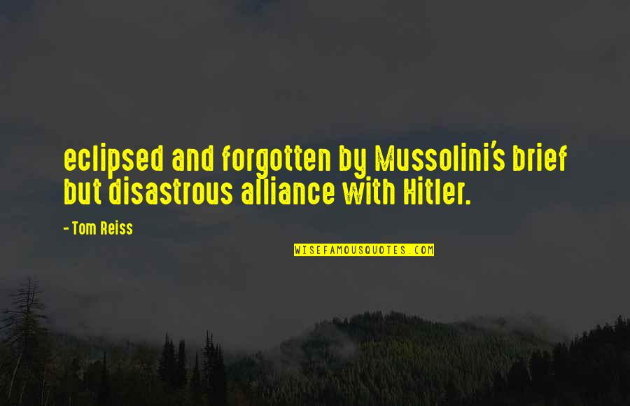 Positive Changes In Life Quotes By Tom Reiss: eclipsed and forgotten by Mussolini's brief but disastrous