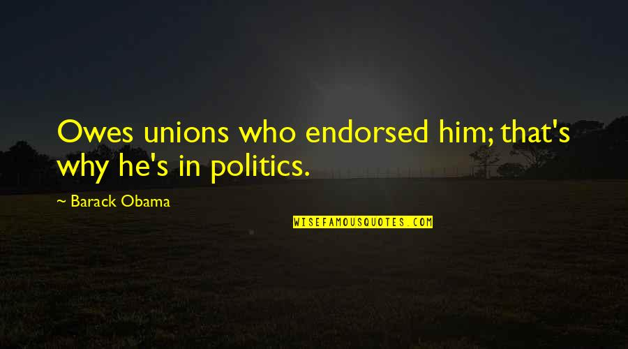 Positive Conforming Quotes By Barack Obama: Owes unions who endorsed him; that's why he's