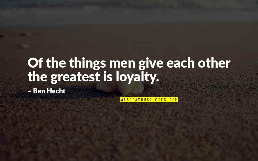 Positive Conforming Quotes By Ben Hecht: Of the things men give each other the