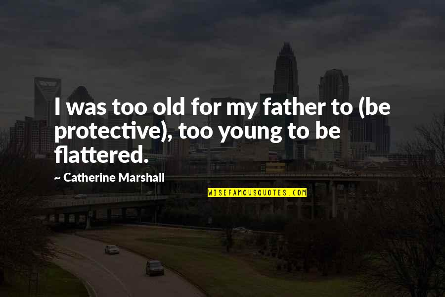 Positive Conforming Quotes By Catherine Marshall: I was too old for my father to