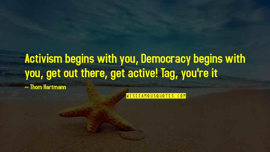 Positive Conforming Quotes By Thom Hartmann: Activism begins with you, Democracy begins with you,