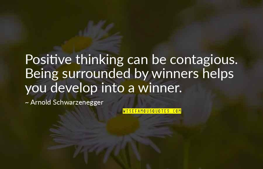Positive Contagious Quotes By Arnold Schwarzenegger: Positive thinking can be contagious. Being surrounded by