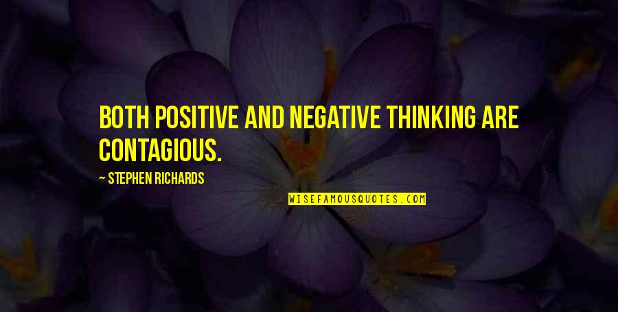 Positive Contagious Quotes By Stephen Richards: Both positive and negative thinking are contagious.