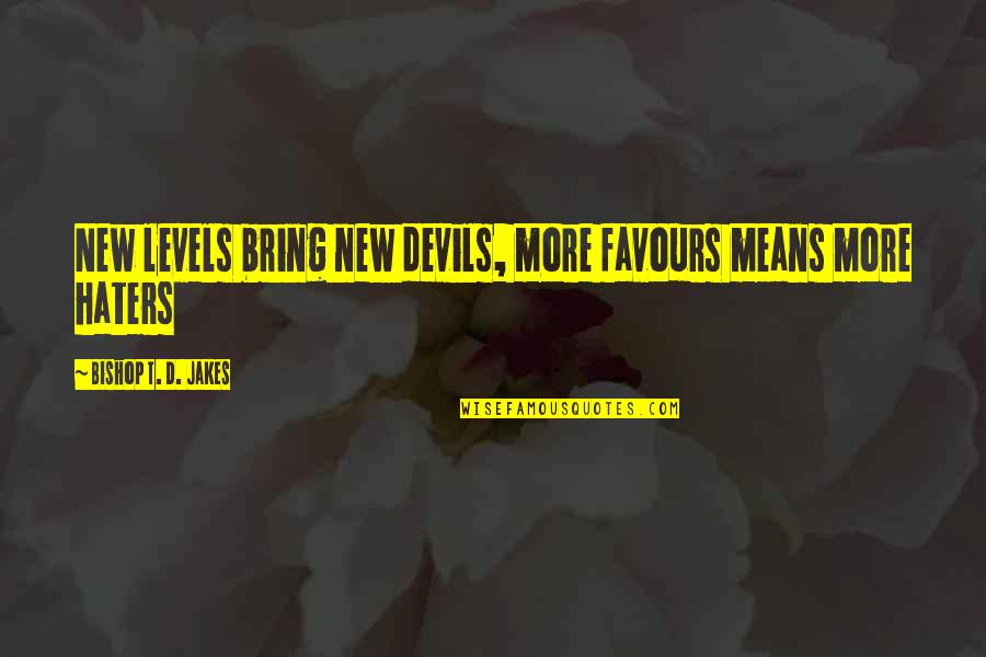 Positive Fundraising Quotes By Bishop T. D. Jakes: New levels bring new devils, more favours means