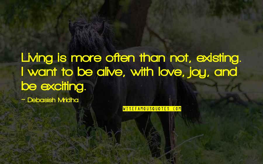 Positive Fundraising Quotes By Debasish Mridha: Living is more often than not, existing. I