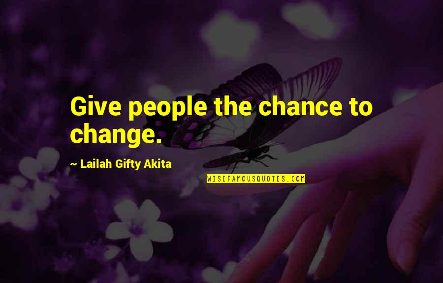 Positive Fundraising Quotes By Lailah Gifty Akita: Give people the chance to change.