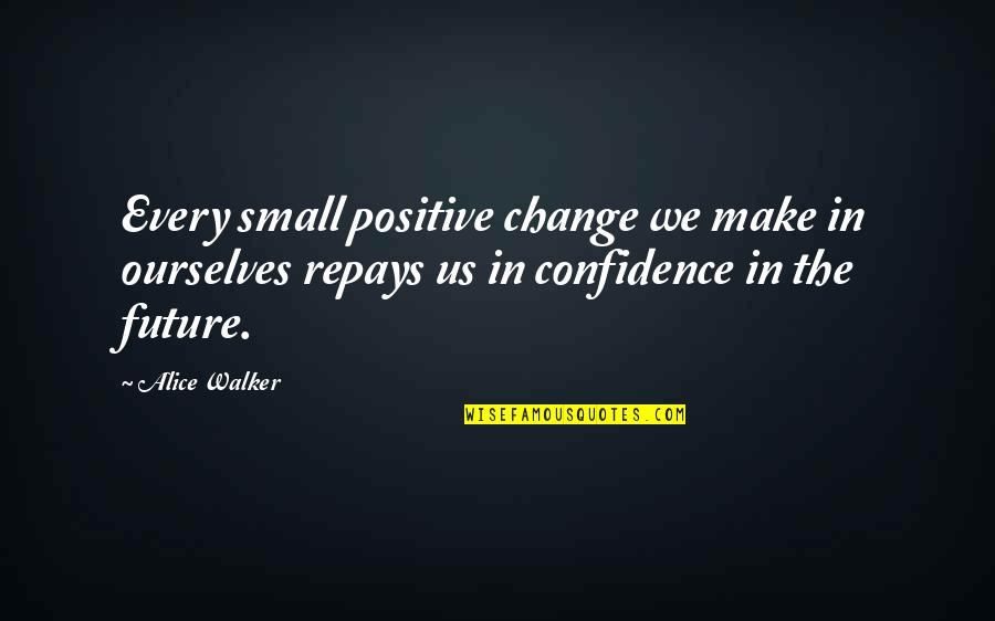 Positive Future Quotes By Alice Walker: Every small positive change we make in ourselves