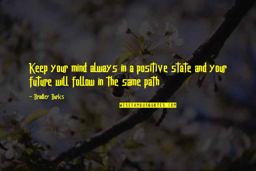 Positive Future Quotes By Bradley Burks: Keep your mind always in a positive state