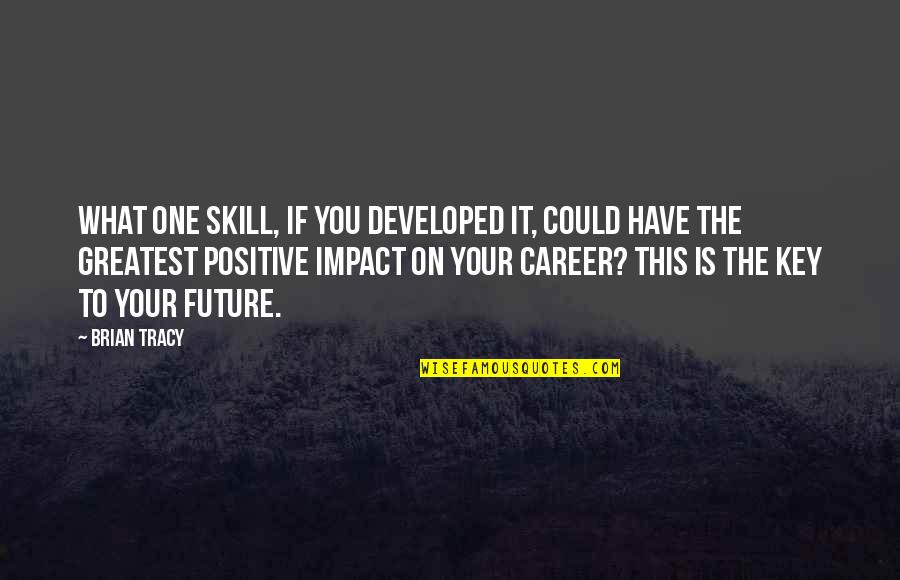 Positive Future Quotes By Brian Tracy: What one skill, if you developed it, could