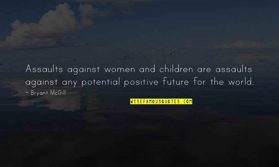Positive Future Quotes By Bryant McGill: Assaults against women and children are assaults against
