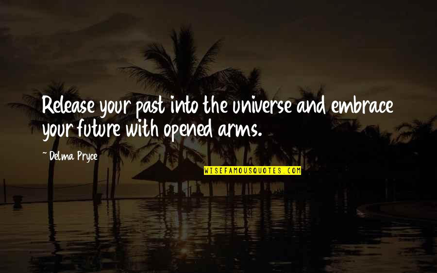 Positive Future Quotes By Delma Pryce: Release your past into the universe and embrace