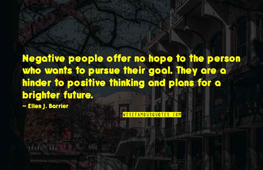 Positive Future Quotes By Ellen J. Barrier: Negative people offer no hope to the person