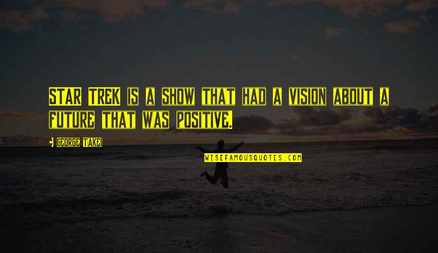 Positive Future Quotes By George Takei: STAR TREK is a show that had a