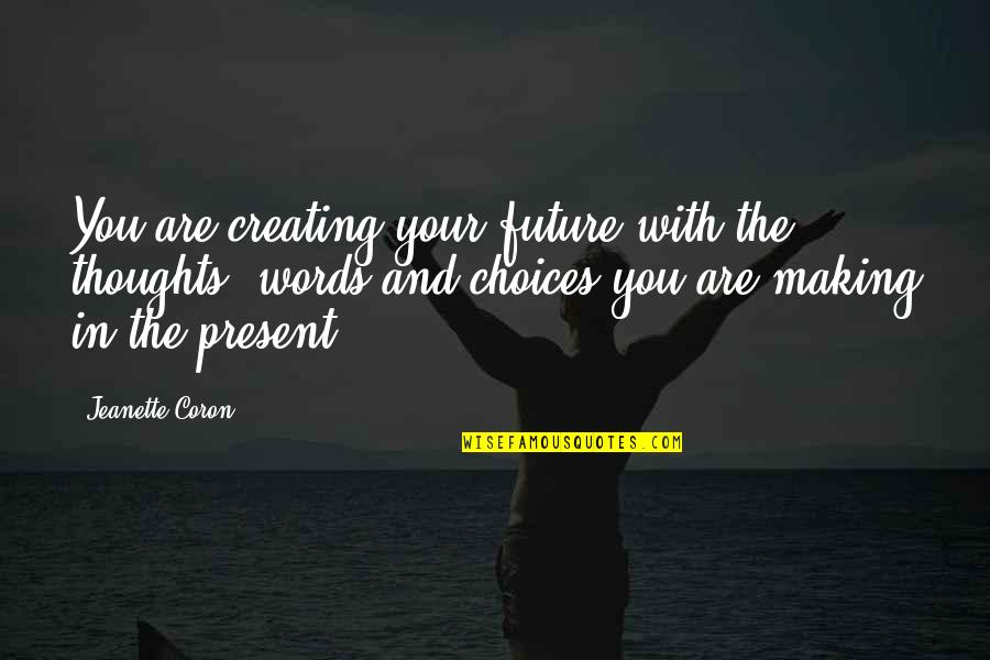 Positive Future Quotes By Jeanette Coron: You are creating your future with the thoughts,
