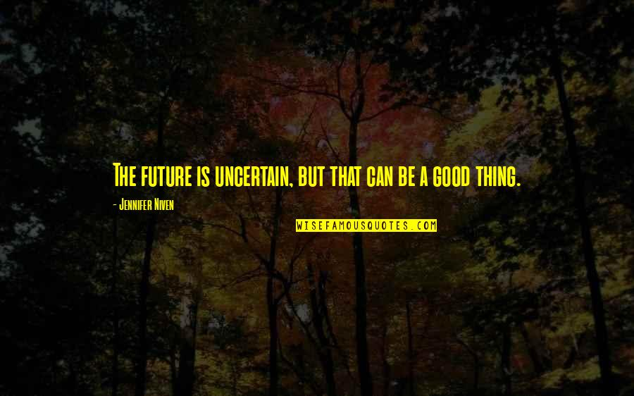 Positive Future Quotes By Jennifer Niven: The future is uncertain, but that can be