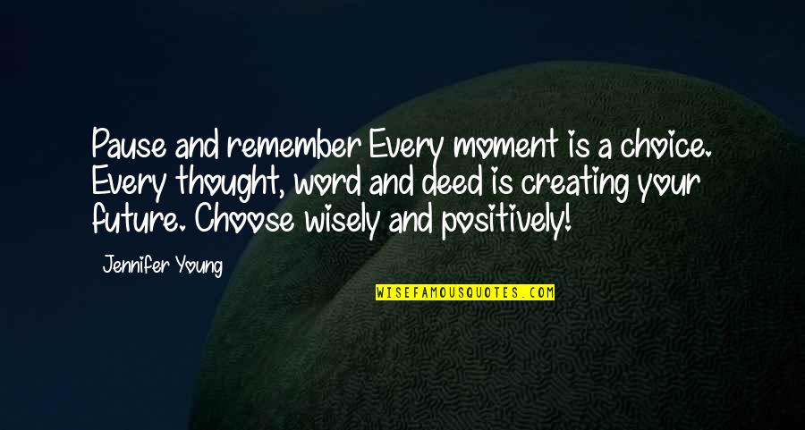 Positive Future Quotes By Jennifer Young: Pause and remember Every moment is a choice.