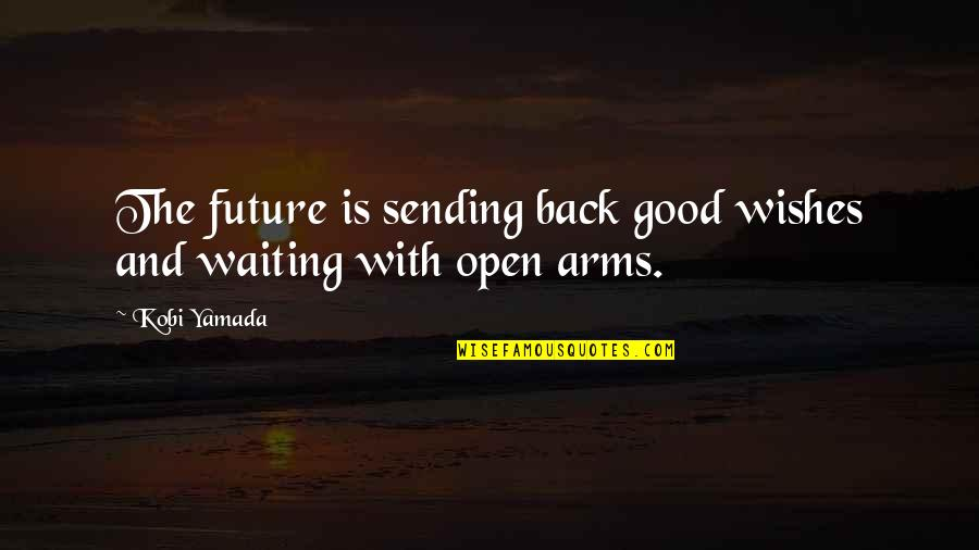 Positive Future Quotes By Kobi Yamada: The future is sending back good wishes and