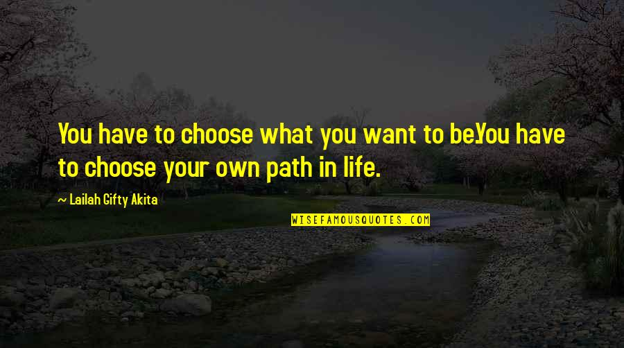 Positive Future Quotes By Lailah Gifty Akita: You have to choose what you want to