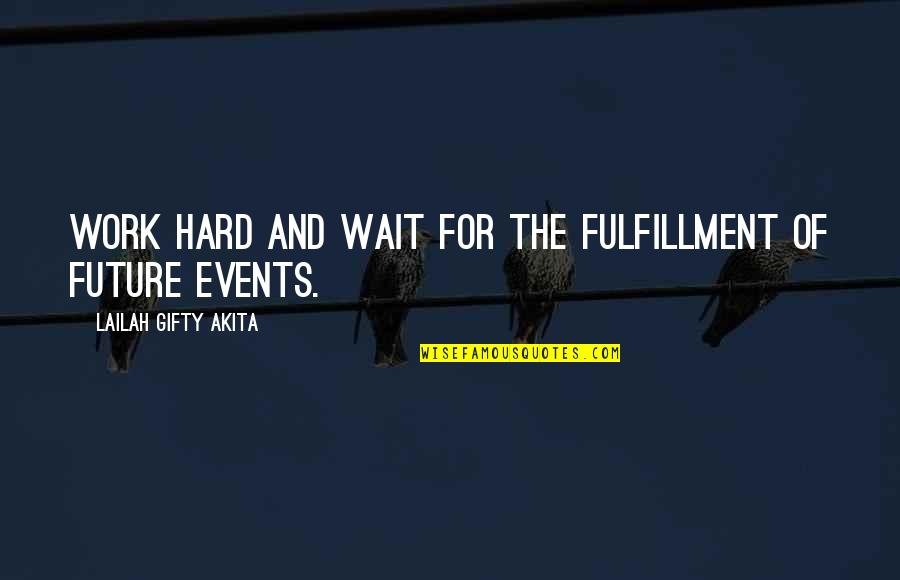 Positive Future Quotes By Lailah Gifty Akita: Work hard and wait for the fulfillment of