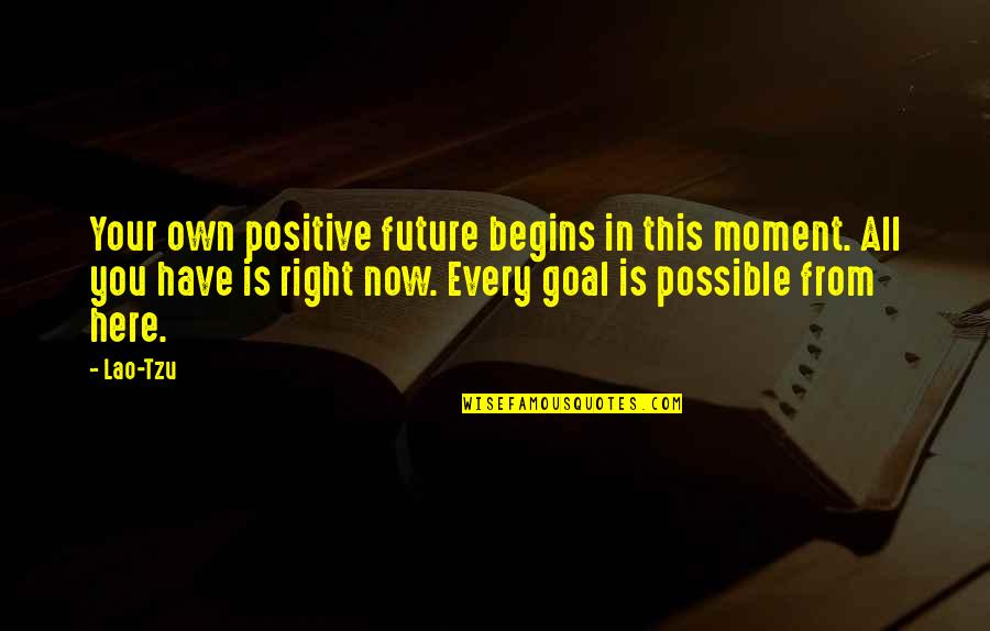 Positive Future Quotes By Lao-Tzu: Your own positive future begins in this moment.