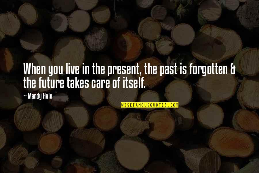 Positive Future Quotes By Mandy Hale: When you live in the present, the past